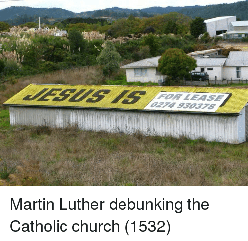 Church, Martin, and Martin Luther: FOR LEASE Martin Luther debunking the Catholic church (1532)