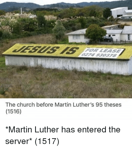 Church, Martin, and Martin Luther: FOR LEASE  The church before Martin Luther's 95 theses  (1516) *Martin Luther has entered the server* (1517)