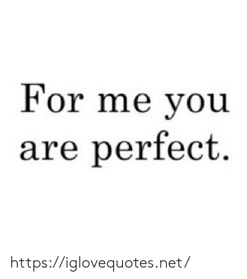 Net, You, and For: For me you  are perfect. https://iglovequotes.net/