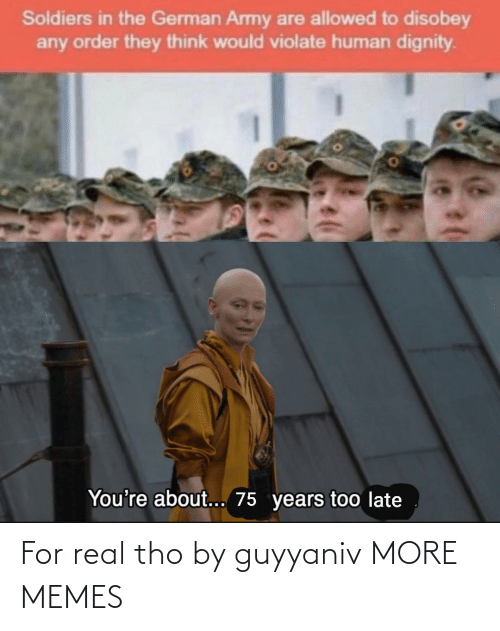 for real: For real tho by guyyaniv MORE MEMES