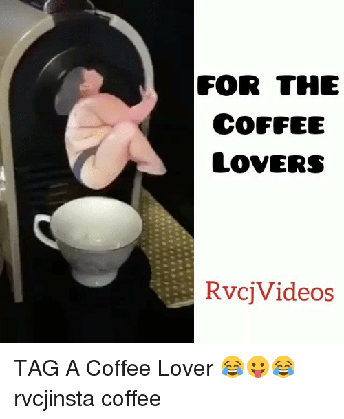 coffee lovers: FOR THE  COFFEE  LOVERS  Rvcj Videos TAG A Coffee Lover 😂😛😂 rvcjinsta coffee