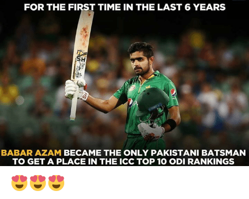 Memes, Pakistani, and 🤖: FOR THE FIRST TIME IN THE LAST 6 YEARS  SH  BABAR AZAM  BECAME THE ONLY PAKISTANI BATSMAN  TO GET A PLACE IN THE ICC TOP 10 ODI RANKINGS 😍😍😍