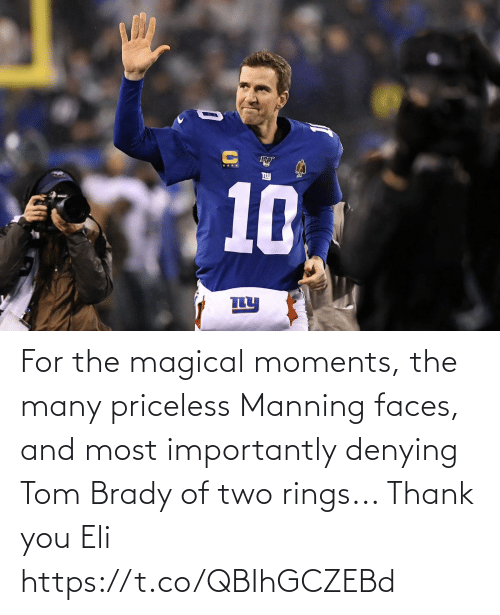 rings: For the magical moments, the many priceless Manning faces, and most importantly denying Tom Brady of two rings...   Thank you Eli https://t.co/QBIhGCZEBd