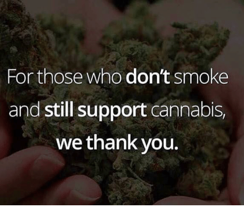 Memes, Thank You, and Cannabis: For those who don't smoke  and still support cannabis,  we thank you.