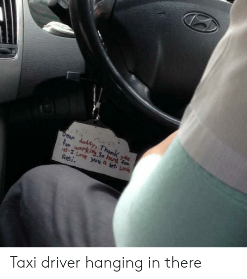 Hanging In There: for werkitg So hand fe Taxi driver hanging in there