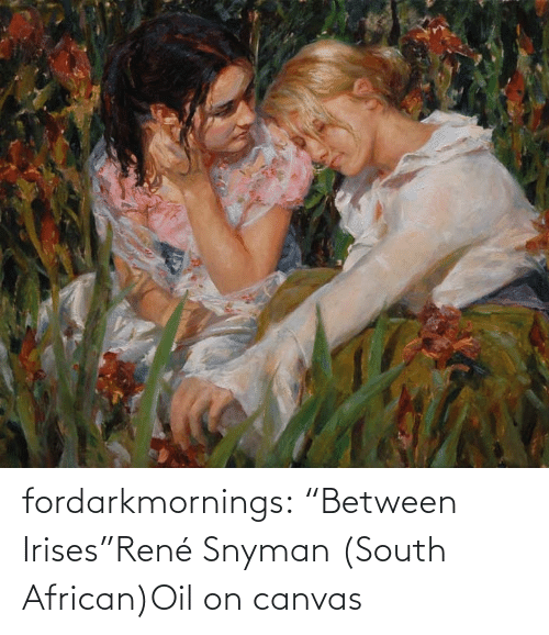 "oil: fordarkmornings:  ""Between Irises""René Snyman (South African)Oil on canvas"