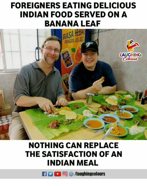 Food, Banana, and Indian: FOREIGNERS EATING DELICIOUS  INDIAN FOOD SERVED ON A  BANANA LEAF  ASA  ENGAN JUS AC  LAUGHING  Colowrs  NOTHING CAN REPLACE  THE SATISFACTION OF AN  INDIAN MEAL  @ 5/laughingcolours
