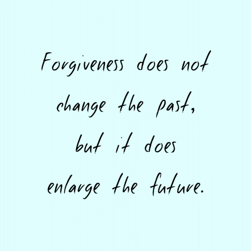 Future, Change, and Forgiveness: Forgiveness does not  change the past  but it does  enlarge the future.