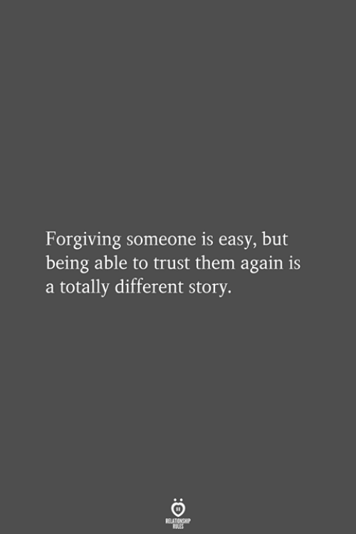 Easy, Them, and Story: Forgiving someone is easy, but  being able to trust them again is  a totally different story.  RELATIONSHIP  LES