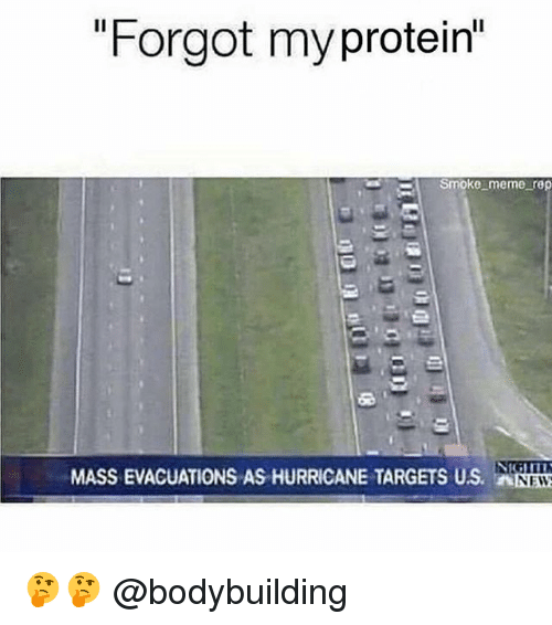 "Meme, Memes, and Bodybuilding: ""Forgot myprotein""  Smoke meme rep  MASS EVACUATIONS AS HURRICANE TARGETS US.  NEW 🤔🤔 @bodybuilding"