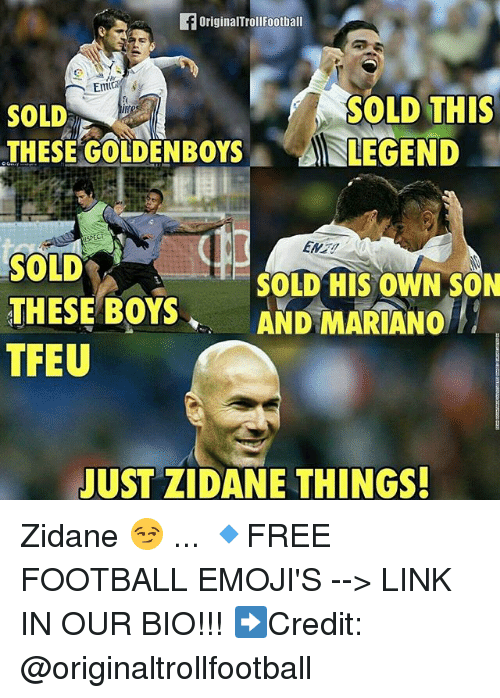 Football, Memes, and Emojis: fOriginalTrollFoothall  Emin  SOLD  THESE GOLDENBOYS  'ASLEGEND  SOLD THIS  INLEGEND  SOLD  SOLD HIS OWN SON  THESE BOYSAND MARIANO  TFEU  UST ZIDANE THINGS Zidane 😏 ... 🔹FREE FOOTBALL EMOJI'S --> LINK IN OUR BIO!!! ➡️Credit: @originaltrollfootball