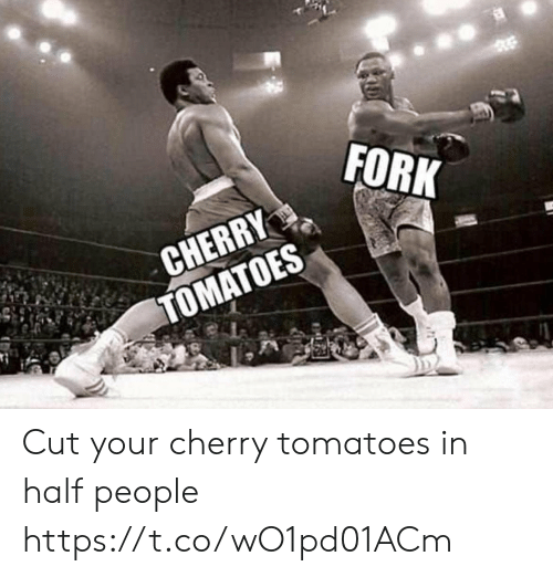 tomatoes: FORK  CHERRY  TOMATOES  S Cut your cherry tomatoes in half people https://t.co/wO1pd01ACm