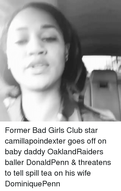 Babies Daddy: Former Bad Girls Club star camillapoindexter goes off on baby daddy OaklandRaiders baller DonaldPenn & threatens to tell spill tea on his wife DominiquePenn