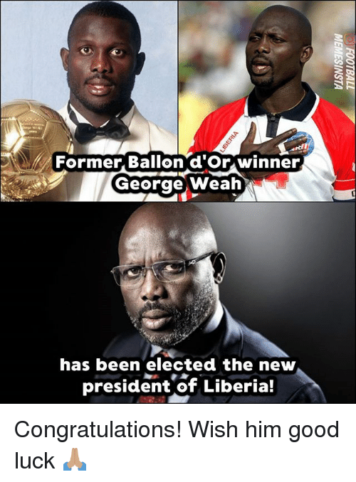 Memes, Congratulations, and Good: Former, Ballon d'Or winner  George Weah  has been elected the new  president of Liberia! Congratulations! Wish him good luck 🙏🏽