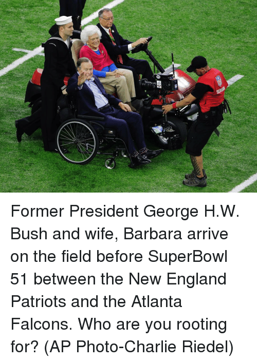 Memes, New England Patriots, and George H. W. Bush: Former President George H.W. Bush and wife, Barbara arrive on the field before SuperBowl 51 between the New England Patriots and the Atlanta Falcons. Who are you rooting for? (AP Photo-Charlie Riedel)