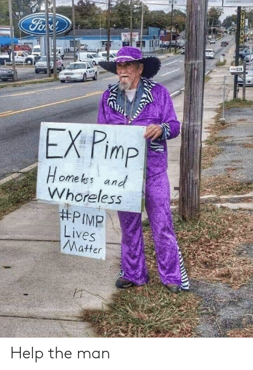 Help, Home, and Man: Forr  339  EX Pimp  Home kss and  Whoreless  #PIMP  Lives  Matter Help the man