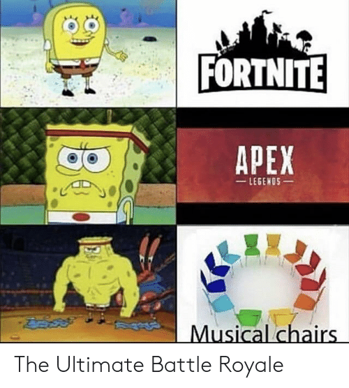 Apex, Battle Royale, and Musical: FORTNITE  APEX  LEGENOS  Musical chairs The Ultimate Battle Royale