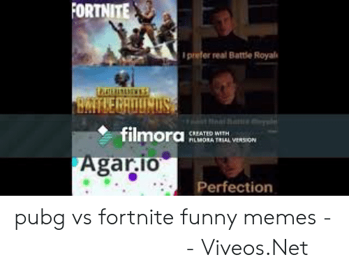 Viveos: FORTNITE  prefer real Battle Royal  BATKE RAOUNDS  filmora  CREATED WITH  RLMORA TRIAL VERSION  Agar.io  Perfection pubg vs fortnite funny memes - 免费在线视频最佳电影电视节目 - Viveos.Net