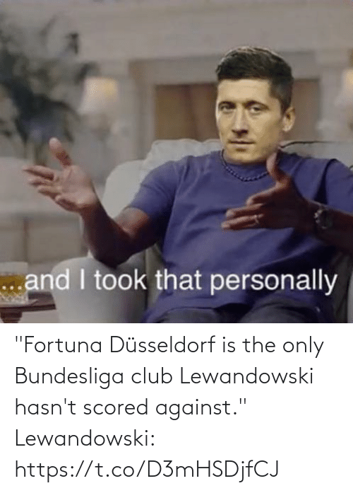 "bundesliga: ""Fortuna Düsseldorf is the only Bundesliga club Lewandowski hasn't scored against.""  Lewandowski: https://t.co/D3mHSDjfCJ"