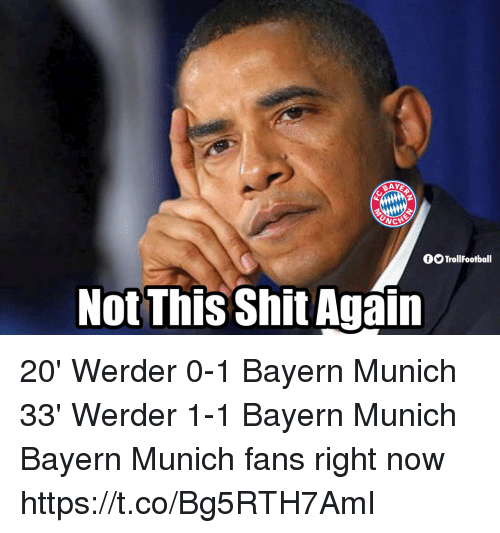Memes, Bayern, and Bayern Munich: fOTrollFootball 20' Werder 0-1 Bayern Munich 33' Werder 1-1 Bayern Munich  Bayern Munich fans right now https://t.co/Bg5RTH7AmI