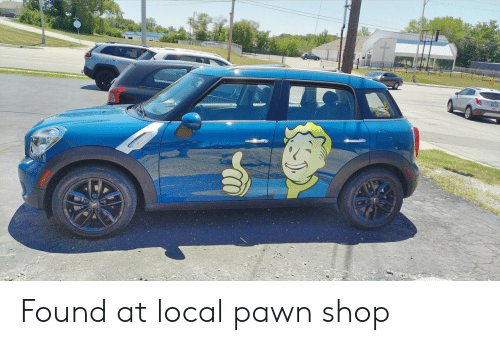 pawn: Found at local pawn shop