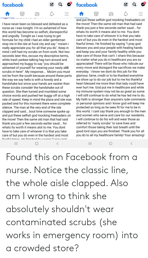 Scrubs: Found this on Facebook from a nurse. Notice the classic line, the whole aisle clapped. Also am I wrong to think she absolutely shouldn't wear contaminated scrubs (she works in emergency room) into a crowded store?