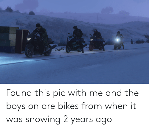 bikes: Found this pic with me and the boys on are bikes from when it was snowing 2 years ago