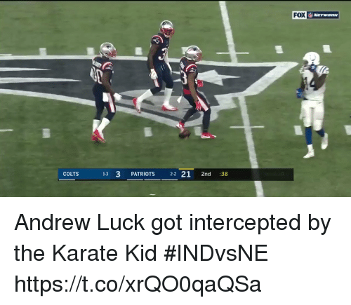 Andrew Luck: FOX  COLTS  13 3 PATRIOTS 22 21 2nd :38 Andrew Luck got intercepted by the Karate Kid #INDvsNE https://t.co/xrQO0qaQSa