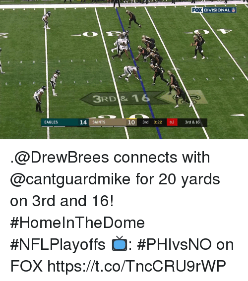 Philadelphia Eagles, Memes, and New Orleans Saints: FOX DIVISIONAL  3RD & 16  EAGLES  14 SAINTS  10 3rd 3:22 02 3rd & 16 .@DrewBrees connects with @cantguardmike for 20 yards on 3rd and 16! #HomeInTheDome #NFLPlayoffs  📺: #PHIvsNO on FOX https://t.co/TncCRU9rWP