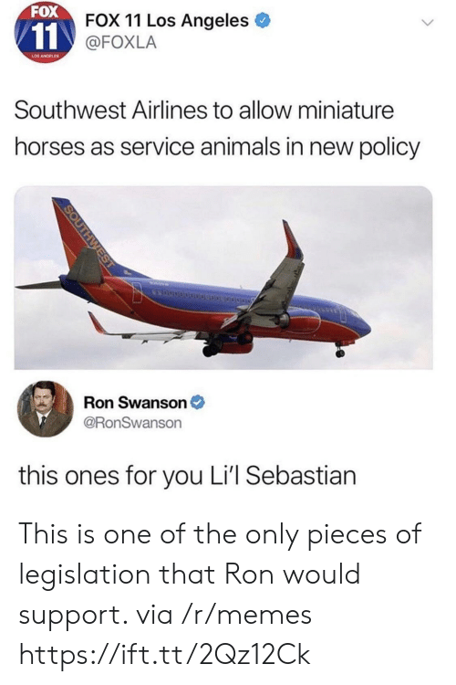 swanson: FOX  FOX 11 Los Angeles  @FOXLA  LOS ANGELES  Southwest Airlines to allow miniature  horses as service animals in new policy  Ron Swanson  @RonSwanson  this ones for you Li'l Sebastian This is one of the only pieces of legislation that Ron would support. via /r/memes https://ift.tt/2Qz12Ck