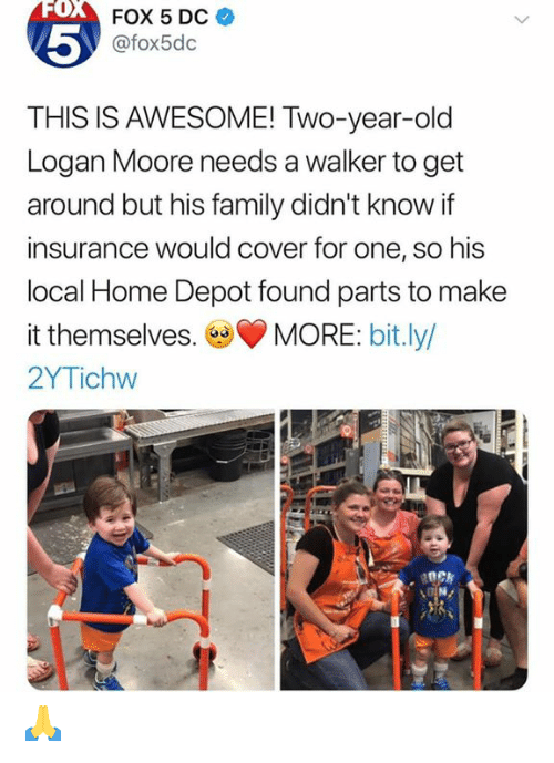 Cover: FOX  FOX 5 DC  5  @fox5dc  THIS IS AWESOME! Two-year-old  Logan Moore needs a walker to get  around but his family didn't know if  insurance would cover for one, so his  local Home Depot found parts to make  it themselves.MORE: bit.ly/  2YTichw 🙏