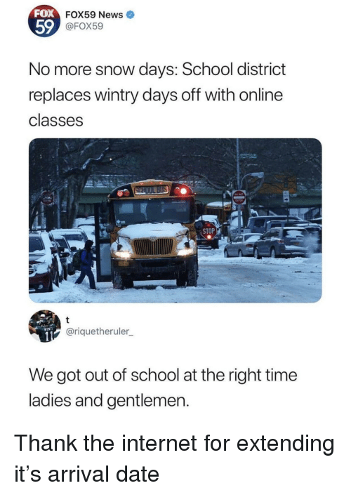 Days Off: FOX  FOX59 News  59  FOX59  No more snow days: School district  replaces wintry days off with online  classes  ENTER  STOP  @riquetheruler  We got out of school at the right time  ladies and gentlemen Thank the internet for extending it's arrival date