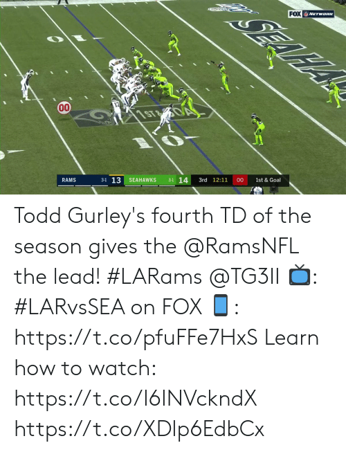 Fourth: FOX NETWORK  12  00  1ST0  3-1 14  3-1 13  SEAHAWKS  3rd 12:11  00  RAMS  1st & Goal Todd Gurley's fourth TD of the season gives the @RamsNFL the lead! #LARams @TG3II  📺: #LARvsSEA on FOX  📱: https://t.co/pfuFFe7HxS     Learn how to watch: https://t.co/I6INVckndX https://t.co/XDlp6EdbCx
