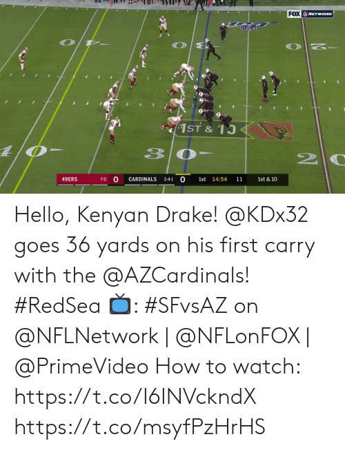San Francisco 49ers, Drake, and Hello: FOX NETwoRK  1ST & 10  3 0  0  CARDINALS  49ERS  14:54  7-0  3-4-1  1st  11  1st & 10 Hello, Kenyan Drake!  @KDx32 goes 36 yards on his first carry with the @AZCardinals! #RedSea  📺: #SFvsAZ on @NFLNetwork | @NFLonFOX | @PrimeVideo How to watch: https://t.co/I6INVckndX https://t.co/msyfPzHrHS