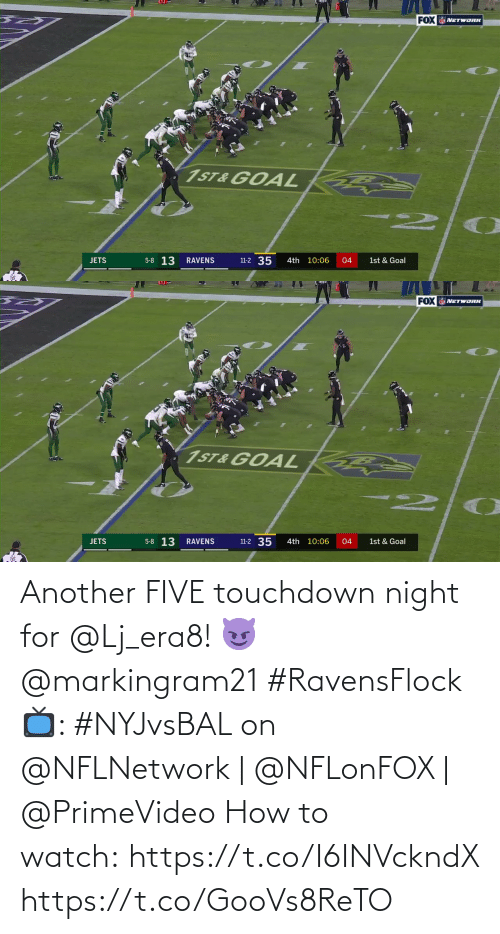 Memes, Goal, and How To: FOX NETWORK  1ST&GOAL  5-8 13  11-2 35  RAVENS  4th 10:06  04  1st & Goal  JETS   FOX NETWORK  1ST& GOAL  5-8 13  11-2 35  4th 10:06  1st & Goal  JETS  RAVENS  04 Another FIVE touchdown night for @Lj_era8! 😈 @markingram21 #RavensFlock  📺: #NYJvsBAL on @NFLNetwork | @NFLonFOX | @PrimeVideo How to watch: https://t.co/I6INVckndX https://t.co/GooVs8ReTO