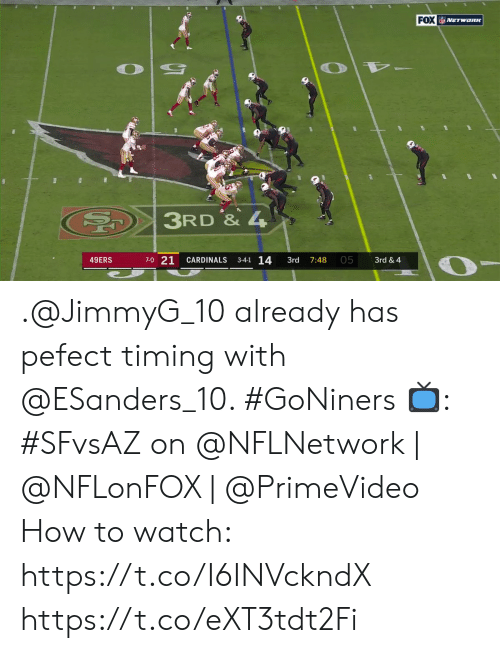 San Francisco 49ers, Memes, and Cardinals: FOX NETwoRK  3RD & 4  7-0 21  3-4-1 14  05  49ERS  CARDINALS  3rd & 4  3rd  7:48 .@JimmyG_10 already has pefect timing with @ESanders_10. #GoNiners  📺: #SFvsAZ on @NFLNetwork | @NFLonFOX | @PrimeVideo How to watch: https://t.co/I6INVckndX https://t.co/eXT3tdt2Fi
