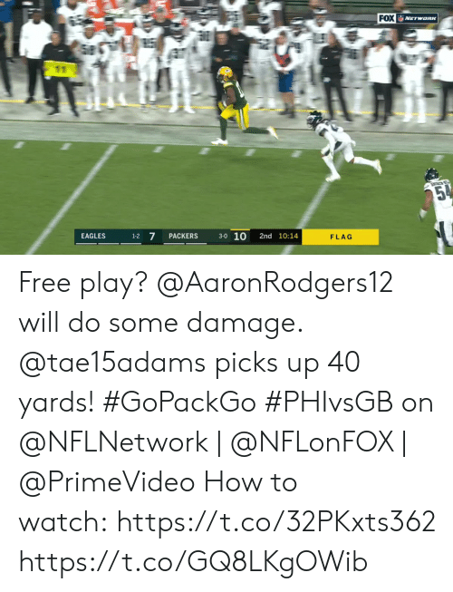 Philadelphia Eagles, Memes, and Free: FOX NETwoRK  E  25%  3-0 10  7  EAGLES  PACKERS  2nd 10:14  1-2  FLAG Free play? @AaronRodgers12 will do some damage. @tae15adams picks up 40 yards! #GoPackGo  #PHIvsGB on @NFLNetwork | @NFLonFOX | @PrimeVideo How to watch: https://t.co/32PKxts362 https://t.co/GQ8LKgOWib