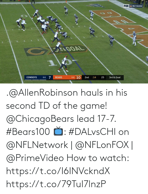 chicagobears: FOX NETWORK  &GOAL  6-6 10  BEARS  COWBOYS  2nd  25  3rd & Goal  6-6  :14 .@AllenRobinson hauls in his second TD of the game!  @ChicagoBears lead 17-7. #Bears100  📺: #DALvsCHI on @NFLNetwork | @NFLonFOX | @PrimeVideo How to watch: https://t.co/I6INVckndX https://t.co/79TuI7lnzP