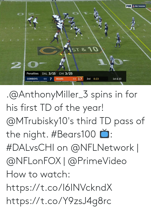 Dallas Cowboys, Memes, and Bears: FOX  NETWORK  ST& 10  20-  CHI 3/25  Penalties  DAL 3/15  6-6 17  COWBOYS  BEARS  3rd  8:23  1st & 10  6-6 .@AnthonyMiller_3 spins in for his first TD of the year!  @MTrubisky10's third TD pass of the night. #Bears100  📺: #DALvsCHI on @NFLNetwork | @NFLonFOX | @PrimeVideo How to watch: https://t.co/I6INVckndX https://t.co/Y9zsJ4g8rc
