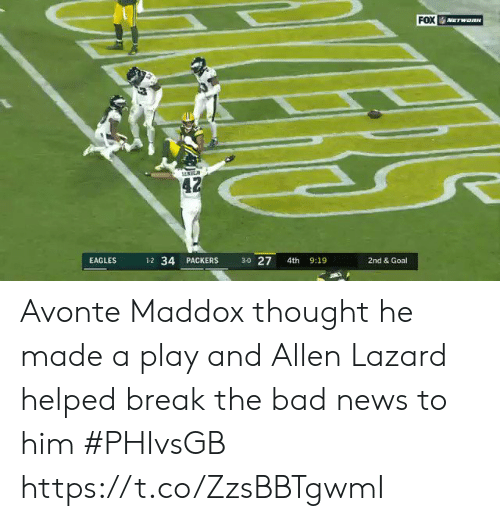 Bad News: FOX  NETWORN  42  3-0 27  1-2 34 PACKERS  9:19  EAGLES  4th  2nd & Goal Avonte Maddox thought he made a play and Allen Lazard helped break the bad news to him #PHIvsGB https://t.co/ZzsBBTgwmI