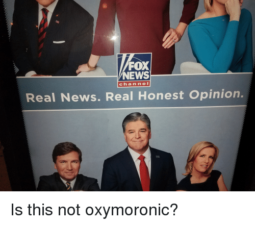 Facepalm, News, and Fox News: FOX  NEWS  channel  Real News. Real Honest Opinion. Is this not oxymoronic?