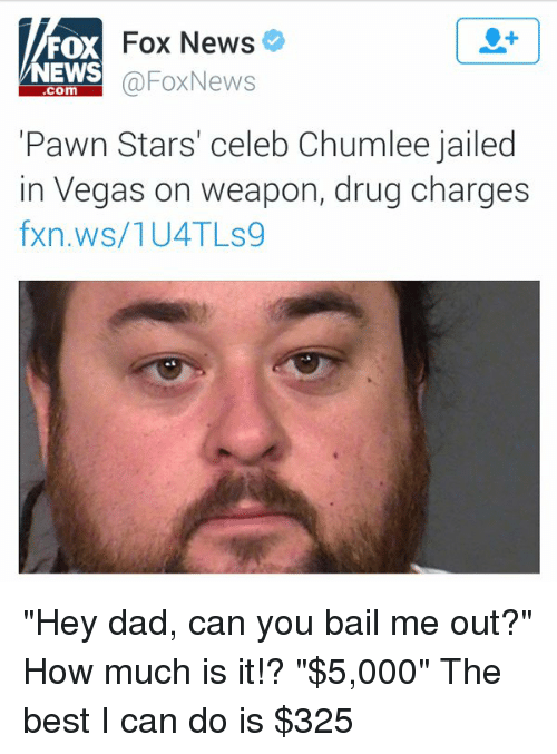 "pawn stars: Fox News  FOX  NEWS  @Fox News  Corm  Pawn Stars' celeb Chumlee jailed  in Vegas on weapon, drug charges  fxn.ws/1UATLs9 ""Hey dad, can you bail me out?"" How much is it!? ""$5,000"" The best I can do is $325"