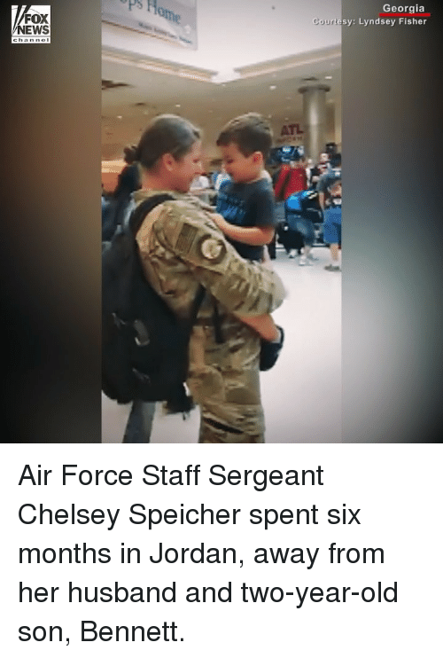 Sergeant: FOX  NEWS  Georgia  rtesy: Lyndsey Fisher  Court Air Force Staff Sergeant Chelsey Speicher spent six months in Jordan, away from her husband and two-year-old son, Bennett.