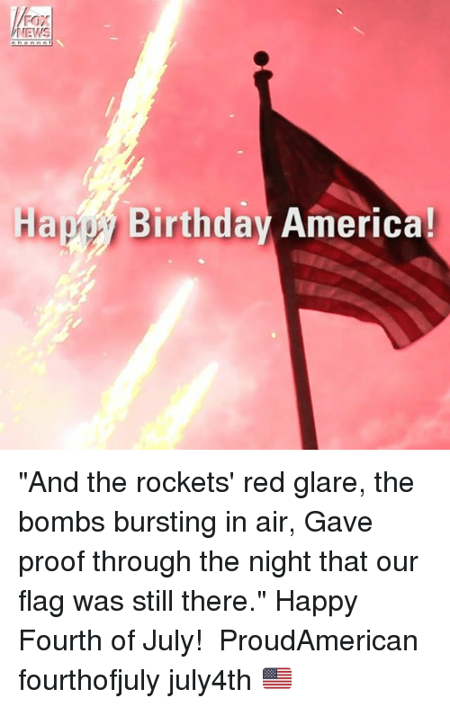 """Proofs: FOX  NEWS  Hapy Birthday America! """"And the rockets' red glare, the bombs bursting in air, Gave proof through the night that our flag was still there."""" Happy Fourth of July!  ProudAmerican fourthofjuly july4th 🇺🇸"""