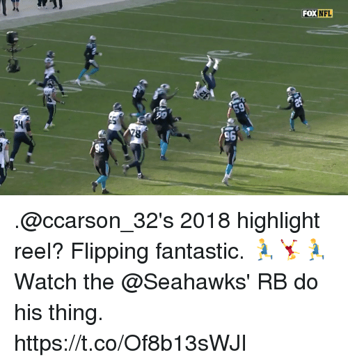 Memes, Nfl, and Seahawks: FOX NFL  0.29  78  96 .@ccarson_32's 2018 highlight reel? Flipping fantastic. 🏃🤸🏃  Watch the @Seahawks' RB do his thing. https://t.co/Of8b13sWJI