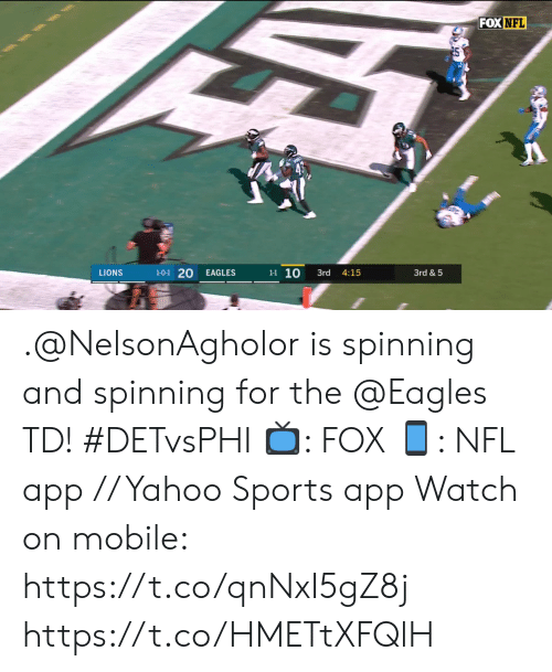 the eagles: FOX NFL  1-0-1 20  1-1 10  3rd & 5  LIONS  EAGLES  3rd  4:15 .@NelsonAgholor is spinning and spinning for the @Eagles TD! #DETvsPHI  📺: FOX 📱: NFL app // Yahoo Sports app Watch on mobile: https://t.co/qnNxI5gZ8j https://t.co/HMETtXFQlH