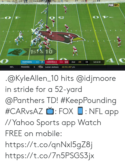 Cardinals: FOX NFL  1st&10  0-1-1 10  7  PANTHERS  0-2  CARDINALS  2nd  :59  08  1st & 10  PASSING  22/43, 267 yds  NFL  6  Lamar Jackson .@KyleAllen_10 hits @idjmoore in stride for a 52-yard @Panthers TD!#KeepPounding #CARvsAZ  ?: FOX ?: NFL app // Yahoo Sports app Watch FREE on mobile: https://t.co/qnNxI5gZ8j https://t.co/7n5PSGS3jx
