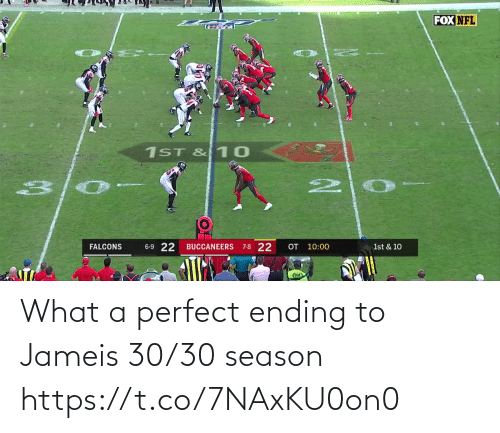Season: FOX NFL  1ST & 10  6-9 22  OT 10:00  7-8 22  FALCONS  BUCCANEERS  1st & 10 What a perfect ending to Jameis 30/30 season https://t.co/7NAxKU0on0