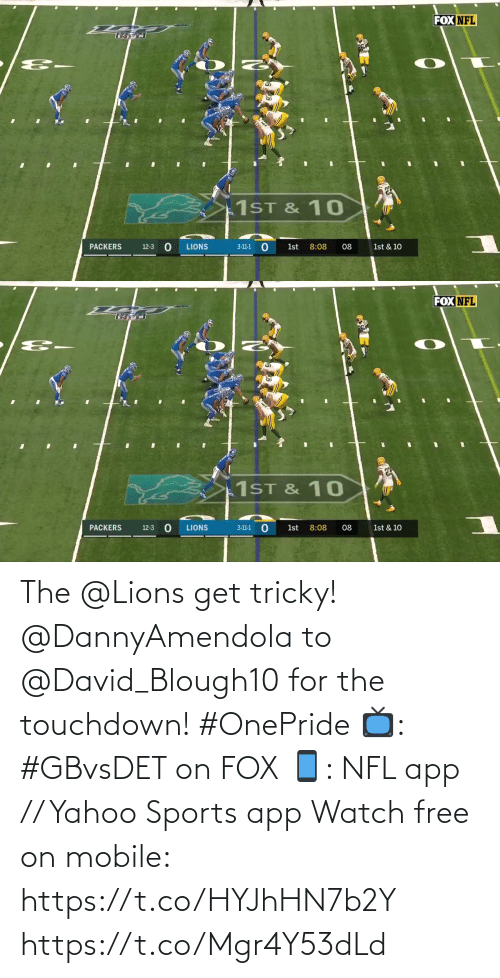 David: FOX NFL  1ST & 10  PACKERS  LIONS  8:08  08  1st & 10  12-3  3-11-1  1st   FOX NFL  1ST & 10  PACKERS  LIONS  8:08  1st & 10  12-3  3-11-1  1st  08 The @Lions get tricky!  @DannyAmendola to @David_Blough10 for the touchdown! #OnePride  📺: #GBvsDET on FOX 📱: NFL app // Yahoo Sports app Watch free on mobile: https://t.co/HYJhHN7b2Y https://t.co/Mgr4Y53dLd