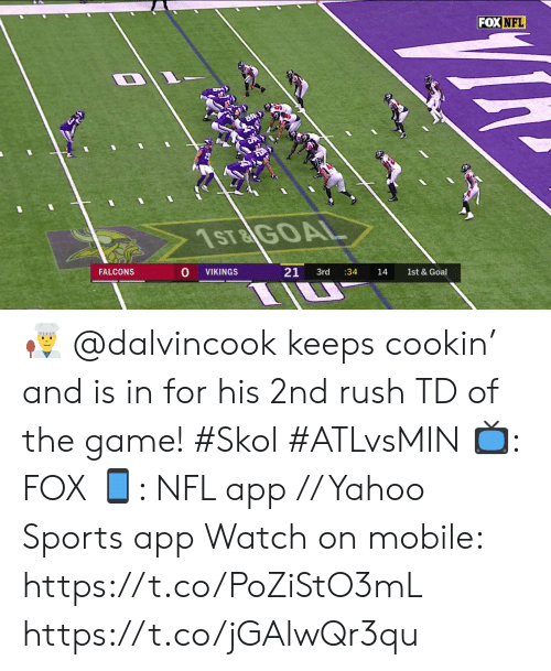Memes, Nfl, and Sports: FOX NFL  1ST&GOAL  21  FALCONS  1st & Goal  VIKINGS  3rd  :34  14 👨🍳  @dalvincook keeps cookin' and is in for his 2nd rush TD of the game! #Skol #ATLvsMIN  📺: FOX 📱: NFL app // Yahoo Sports app  Watch on mobile: https://t.co/PoZiStO3mL https://t.co/jGAlwQr3qu